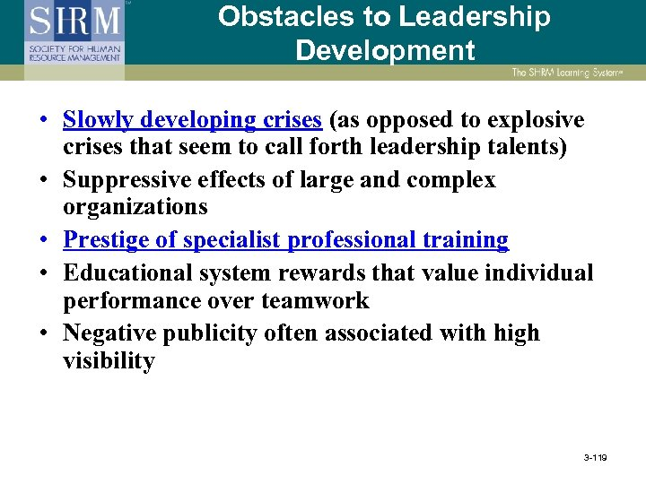 Obstacles to Leadership Development • Slowly developing crises (as opposed to explosive crises that