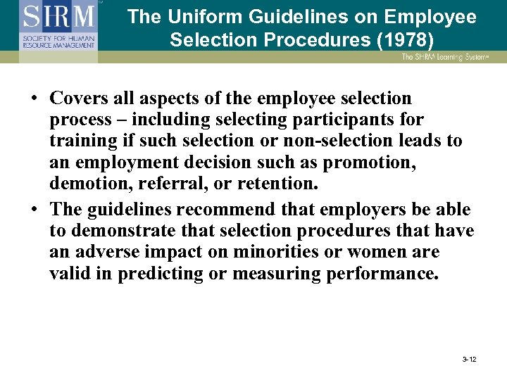 The Uniform Guidelines on Employee Selection Procedures (1978) • Covers all aspects of the