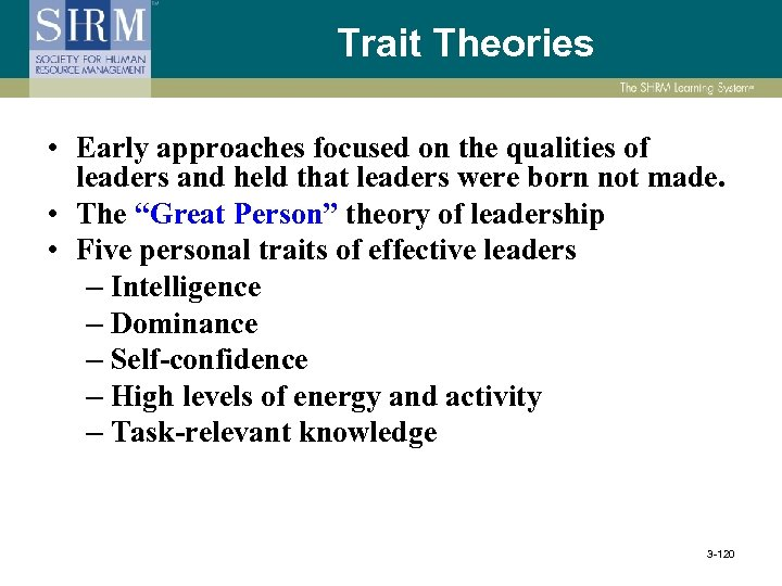 Trait Theories • Early approaches focused on the qualities of leaders and held that