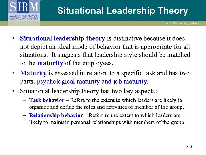 Situational Leadership Theory • Situational leadership theory is distinctive because it does not depict