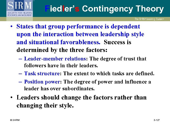 Fiedler's Contingency Theory • States that group performance is dependent upon the interaction between