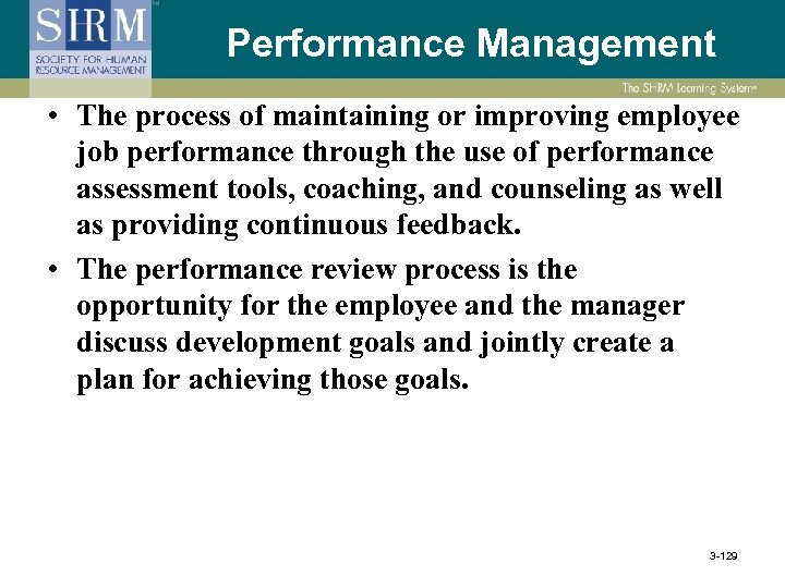 Performance Management • The process of maintaining or improving employee job performance through the