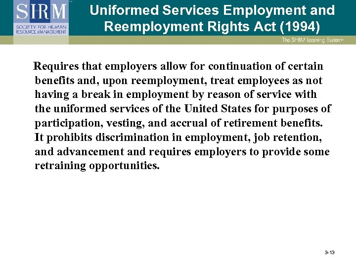 Uniformed Services Employment and Reemployment Rights Act (1994) Requires that employers allow for continuation