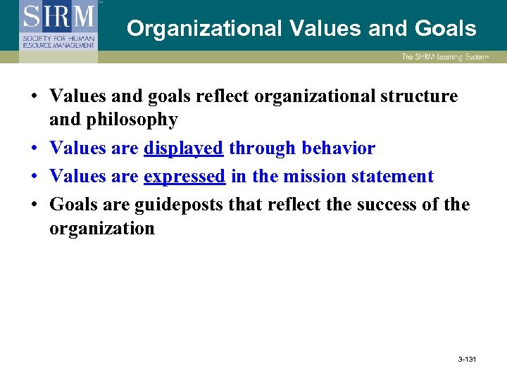 Organizational Values and Goals • Values and goals reflect organizational structure and philosophy •
