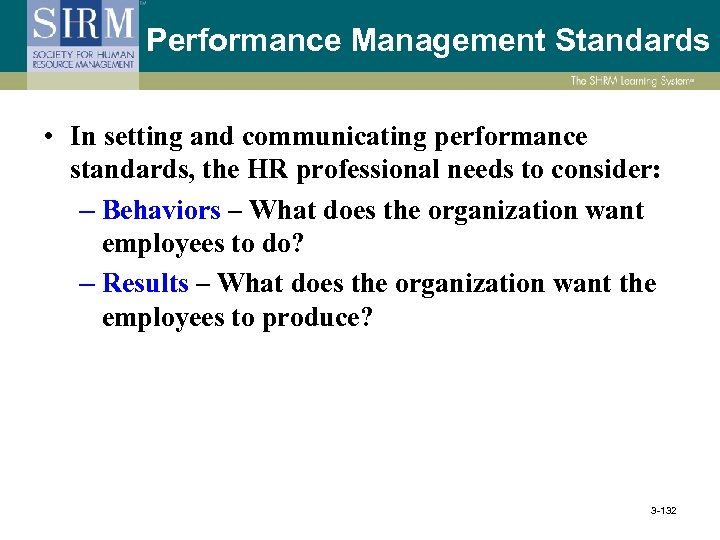 Performance Management Standards • In setting and communicating performance standards, the HR professional needs