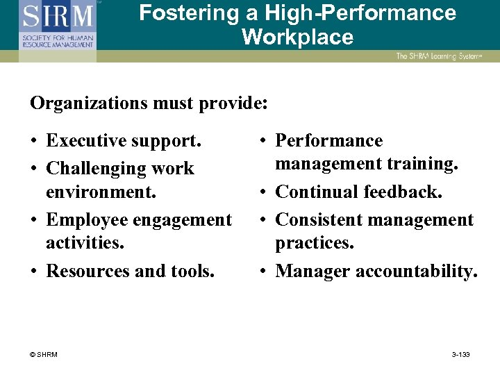 Fostering a High-Performance Workplace Organizations must provide: • Executive support. • Challenging work environment.