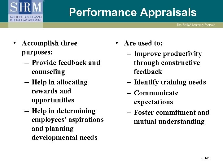 Performance Appraisals • Accomplish three purposes: – Provide feedback and counseling – Help in