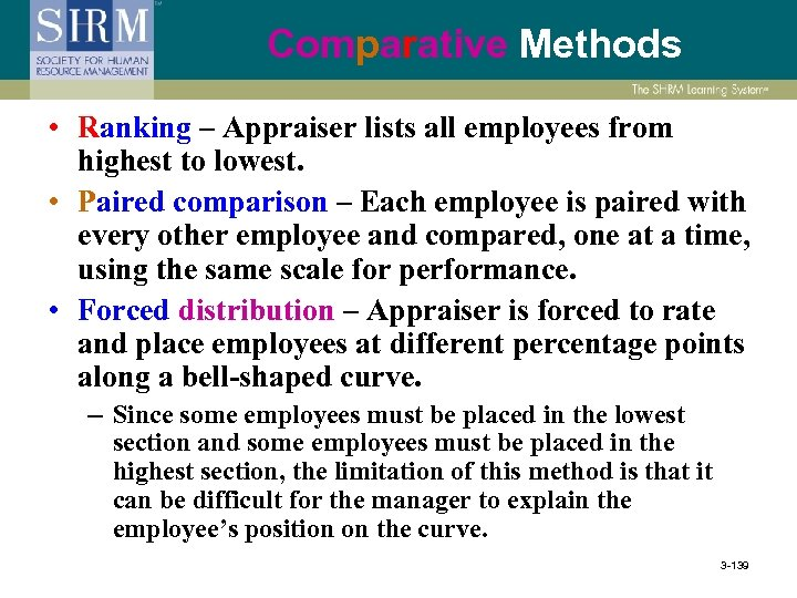 Comparative Methods • Ranking – Appraiser lists all employees from highest to lowest. •