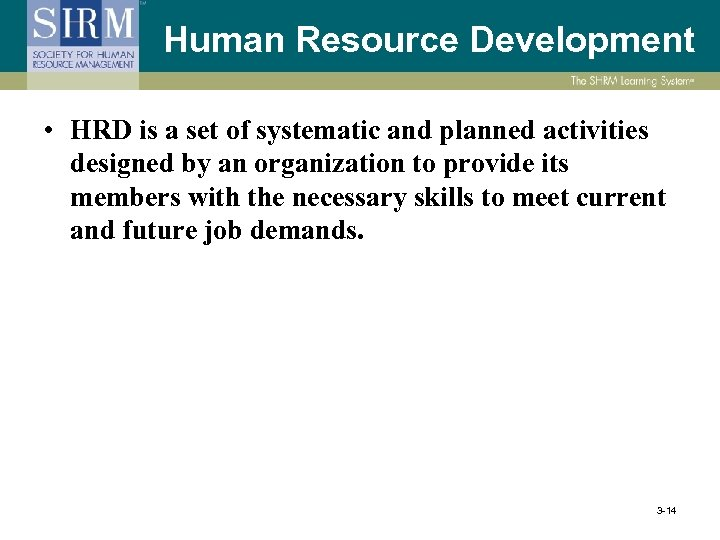 Human Resource Development • HRD is a set of systematic and planned activities designed