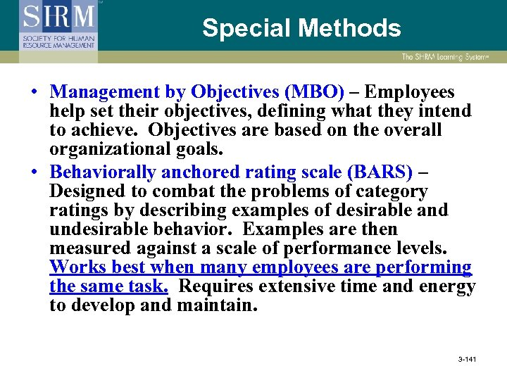 Special Methods • Management by Objectives (MBO) – Employees help set their objectives, defining