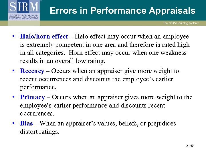 Errors in Performance Appraisals • Halo/horn effect – Halo effect may occur when an