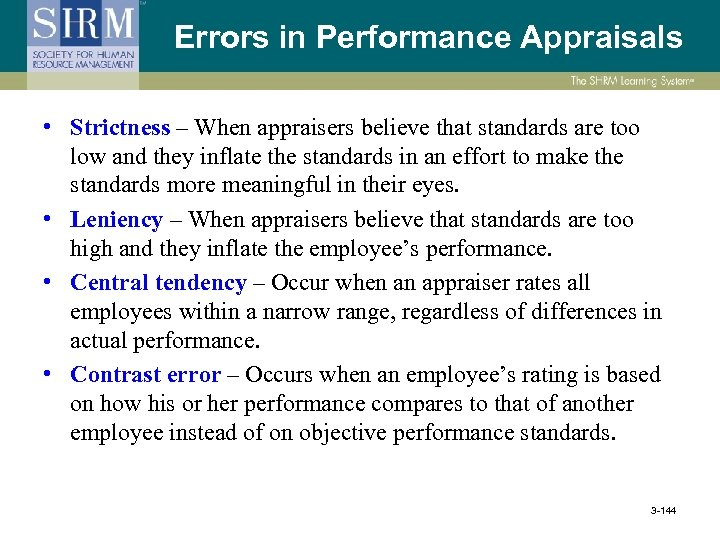Errors in Performance Appraisals • Strictness – When appraisers believe that standards are too