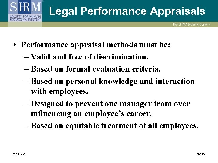 Legal Performance Appraisals • Performance appraisal methods must be: – Valid and free of