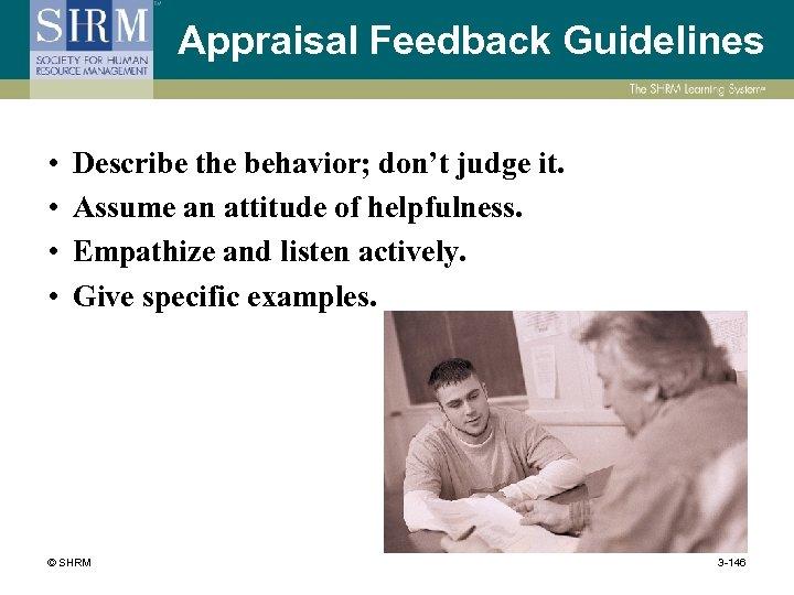Appraisal Feedback Guidelines • • Describe the behavior; don't judge it. Assume an attitude