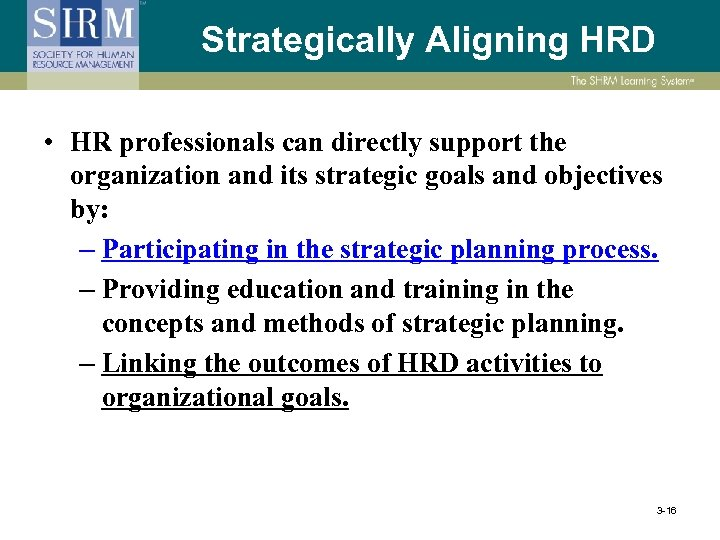 Strategically Aligning HRD • HR professionals can directly support the organization and its strategic