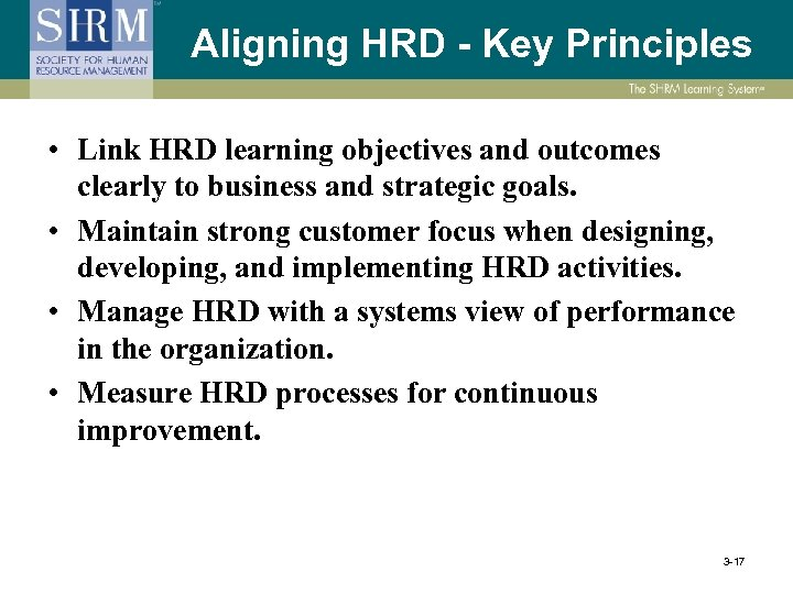 Aligning HRD - Key Principles • Link HRD learning objectives and outcomes clearly to
