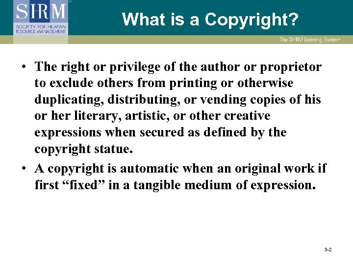 What is a Copyright? • The right or privilege of the author or proprietor