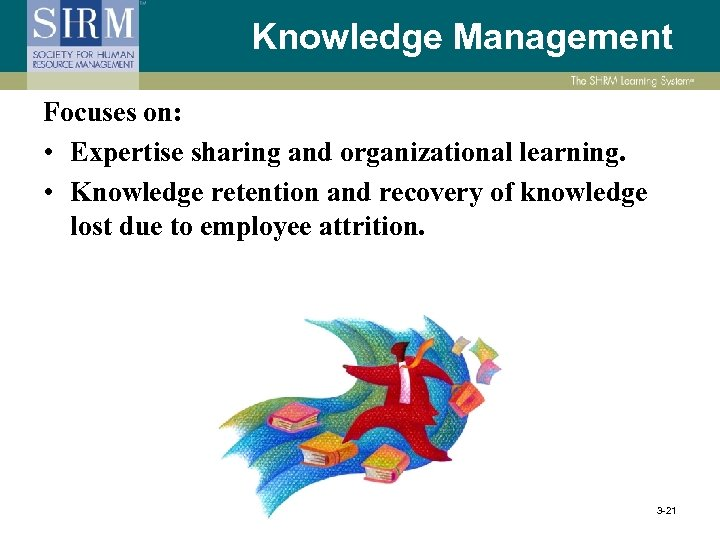 Knowledge Management Focuses on: • Expertise sharing and organizational learning. • Knowledge retention and