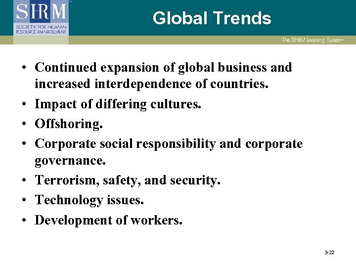 Global Trends • Continued expansion of global business and increased interdependence of countries. •