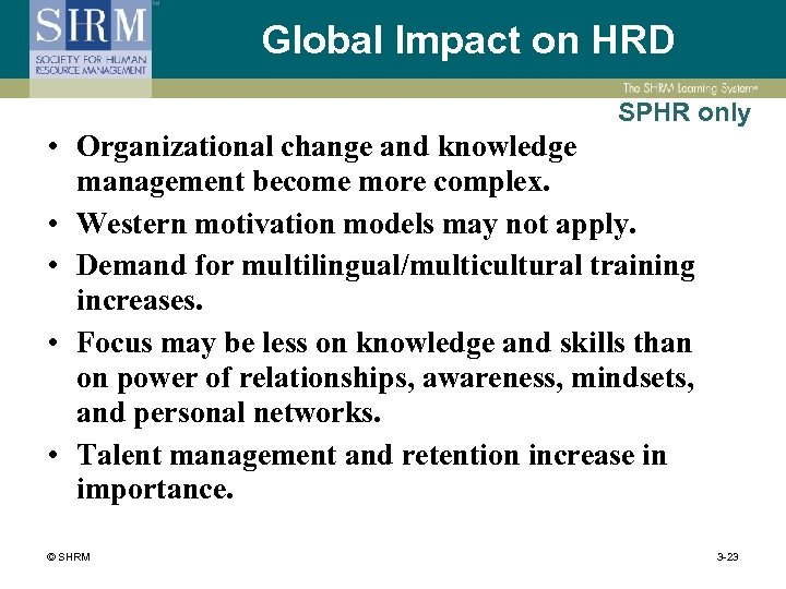 Global Impact on HRD SPHR only • Organizational change and knowledge management become more