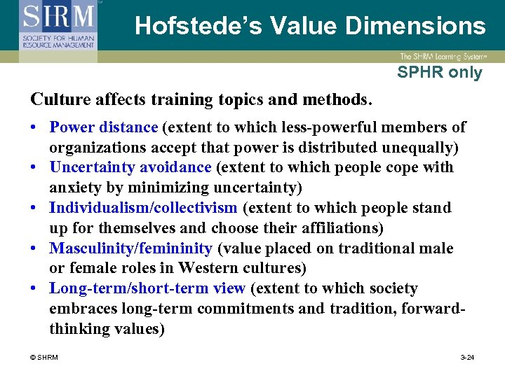 Hofstede's Value Dimensions SPHR only Culture affects training topics and methods. • Power distance