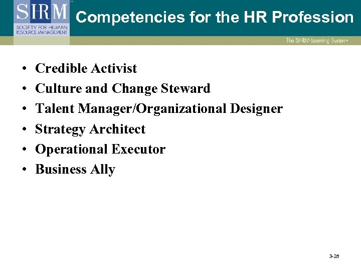 Competencies for the HR Profession • • • Credible Activist Culture and Change Steward