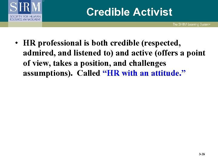 Credible Activist • HR professional is both credible (respected, admired, and listened to) and
