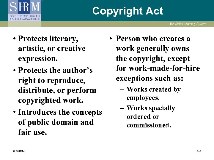 Copyright Act • Protects literary, • Person who creates a artistic, or creative work