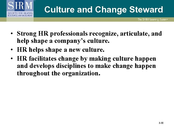 Culture and Change Steward • Strong HR professionals recognize, articulate, and help shape a