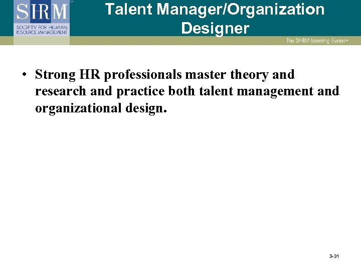 Talent Manager/Organization Designer • Strong HR professionals master theory and research and practice both