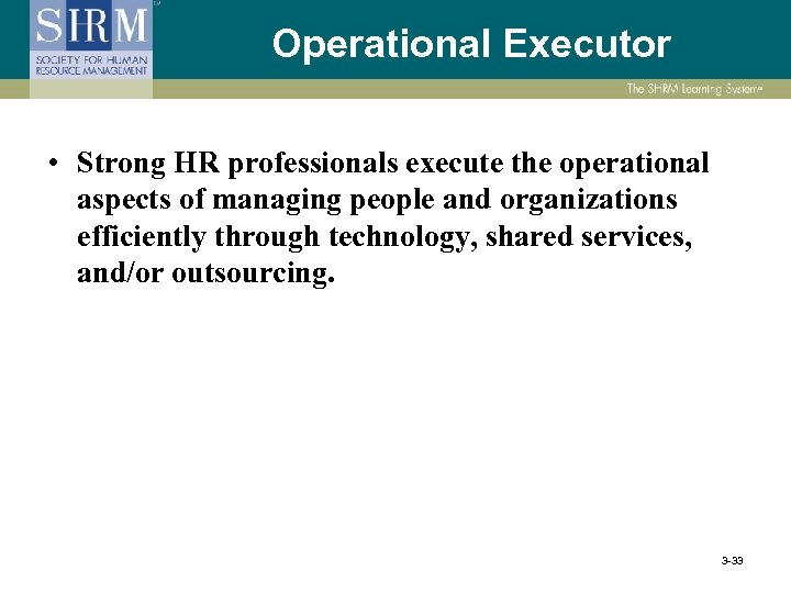 Operational Executor • Strong HR professionals execute the operational aspects of managing people and