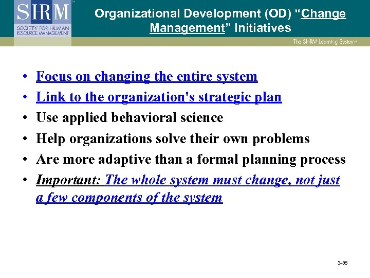 "Organizational Development (OD) ""Change Management"" Initiatives • • • Focus on changing the entire"