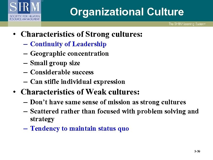 Organizational Culture • Characteristics of Strong cultures: – – – Continuity of Leadership Geographic