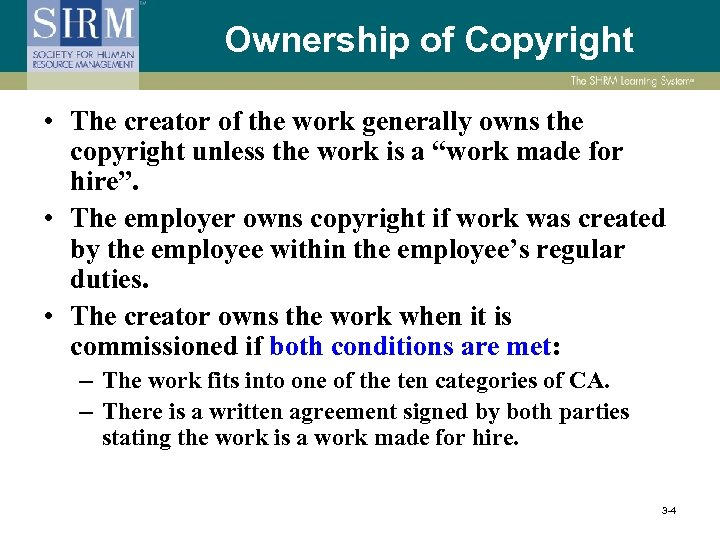 Ownership of Copyright • The creator of the work generally owns the copyright unless