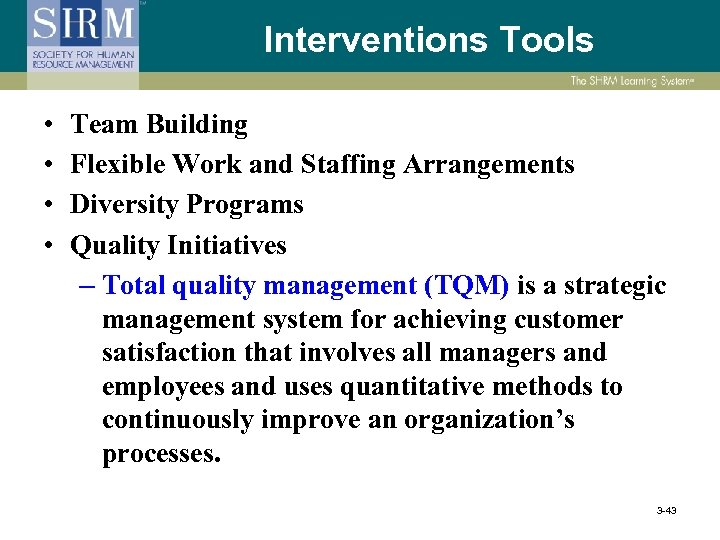 Interventions Tools • • Team Building Flexible Work and Staffing Arrangements Diversity Programs Quality