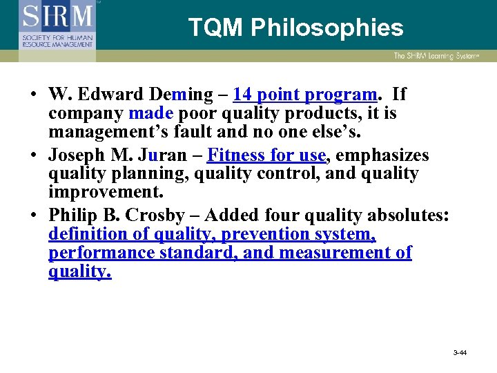 TQM Philosophies • W. Edward Deming – 14 point program. If company made poor