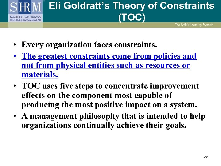 Eli Goldratt's Theory of Constraints (TOC) • Every organization faces constraints. • The greatest