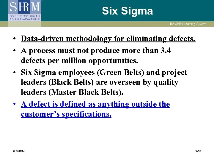 Six Sigma • Data-driven methodology for eliminating defects. • A process must not produce