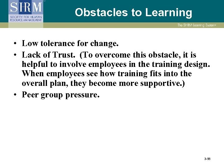 Obstacles to Learning • Low tolerance for change. • Lack of Trust. (To overcome