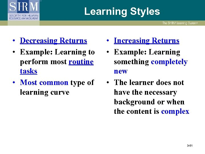 Learning Styles • Decreasing Returns • Example: Learning to perform most routine tasks •