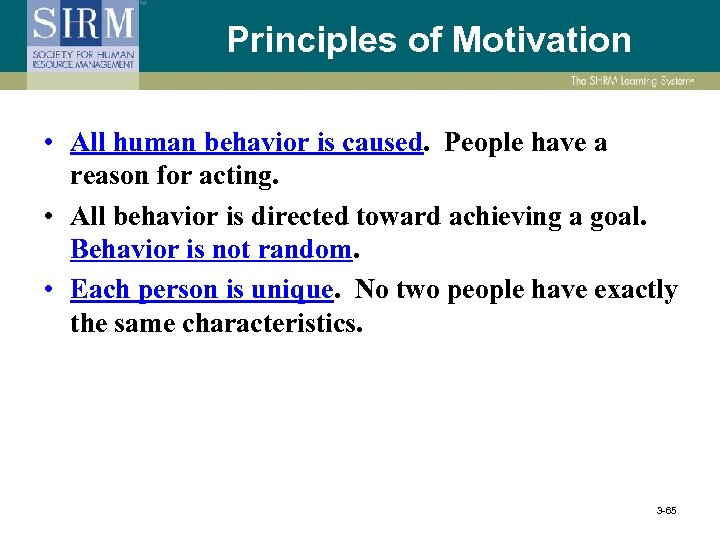 Principles of Motivation • All human behavior is caused. People have a reason for