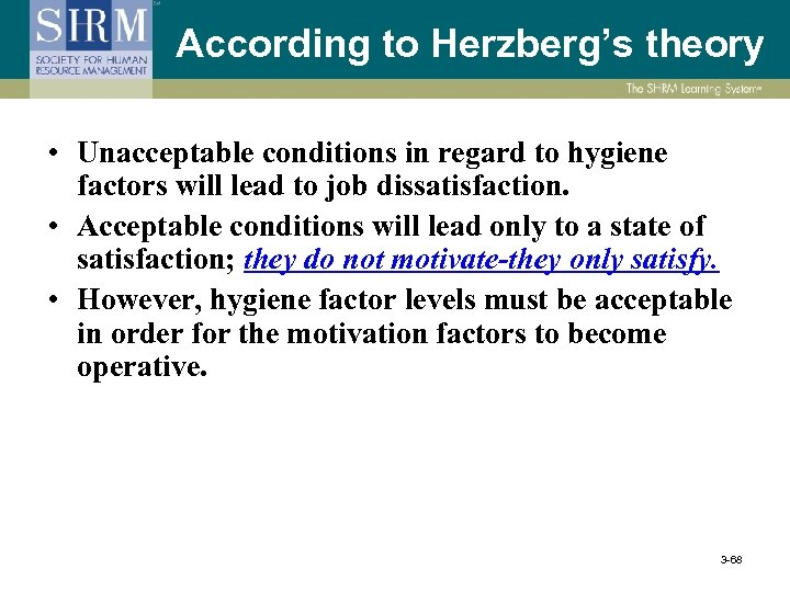 According to Herzberg's theory • Unacceptable conditions in regard to hygiene factors will lead