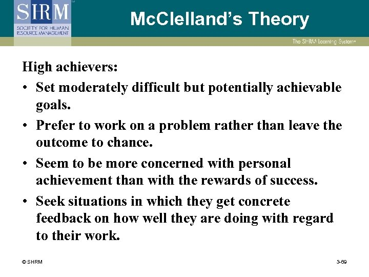 Mc. Clelland's Theory High achievers: • Set moderately difficult but potentially achievable goals. •