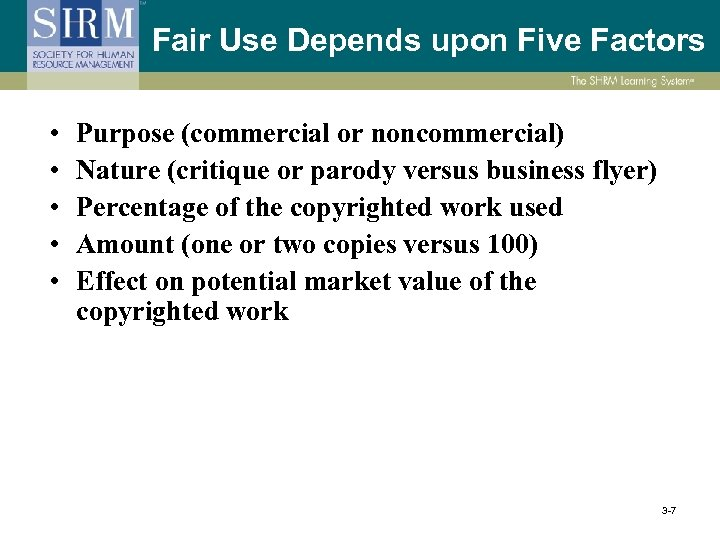 Fair Use Depends upon Five Factors • • • Purpose (commercial or noncommercial) Nature