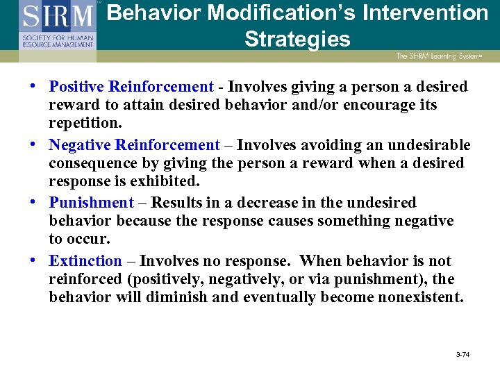 Behavior Modification's Intervention Strategies • Positive Reinforcement - Involves giving a person a desired