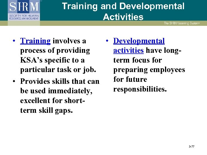 Training and Developmental Activities • Training involves a • Developmental process of providing activities