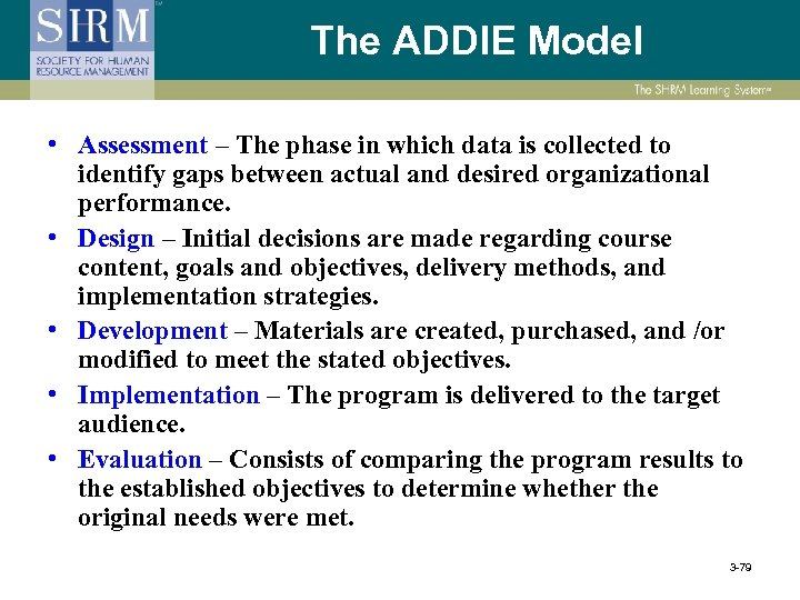 The ADDIE Model • Assessment – The phase in which data is collected to