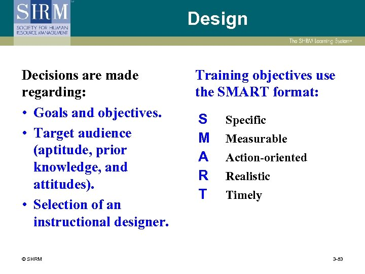 Design Decisions are made regarding: • Goals and objectives. • Target audience (aptitude, prior