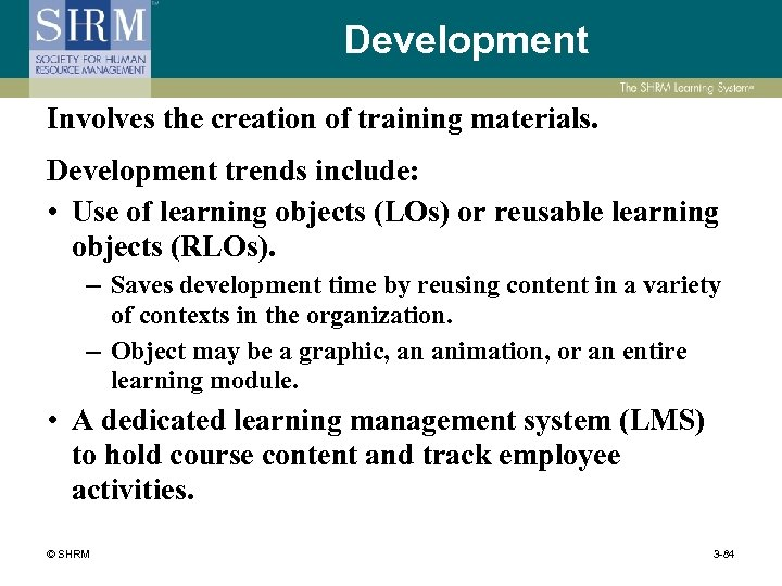 Development Involves the creation of training materials. Development trends include: • Use of learning