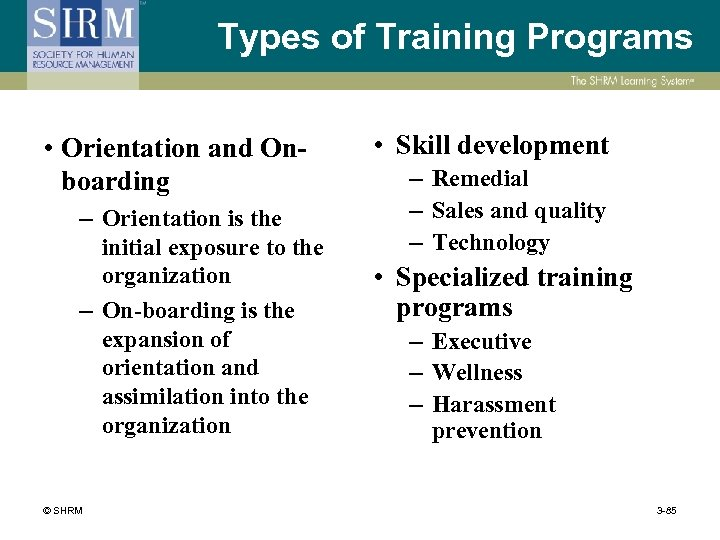Types of Training Programs • Orientation and Onboarding – Orientation is the initial exposure